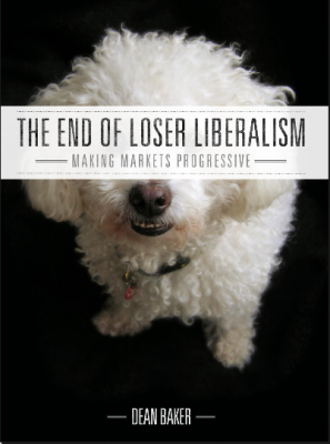 Cover of Dean Baker's book: The End of Loser Liberalism